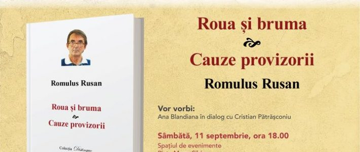 Lansarea volumului Roua și bruma & Cauze provizorii de Romulus Rusan